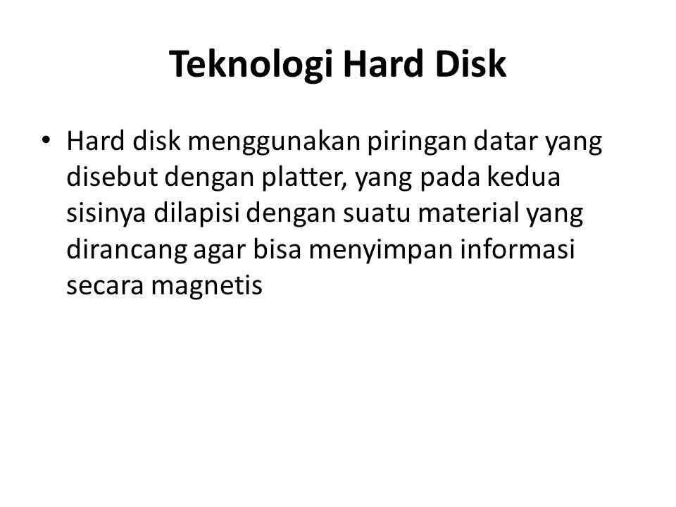 Teknologi Hard Disk • Hard disk menggunakan piringan datar yang disebut dengan platter, yang pada kedua sisinya dilapisi dengan suatu material yang dirancang agar bisa menyimpan informasi secara magnetis