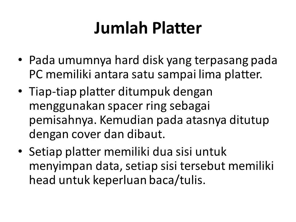 Jumlah Platter • Pada umumnya hard disk yang terpasang pada PC memiliki antara satu sampai lima platter. • Tiap-tiap platter ditumpuk dengan menggunak
