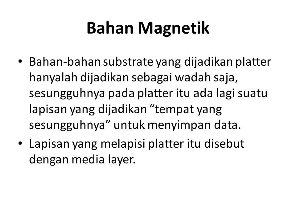 Bahan Magnetik • Bahan-bahan substrate yang dijadikan platter hanyalah dijadikan sebagai wadah saja, sesungguhnya pada platter itu ada lagi suatu lapi