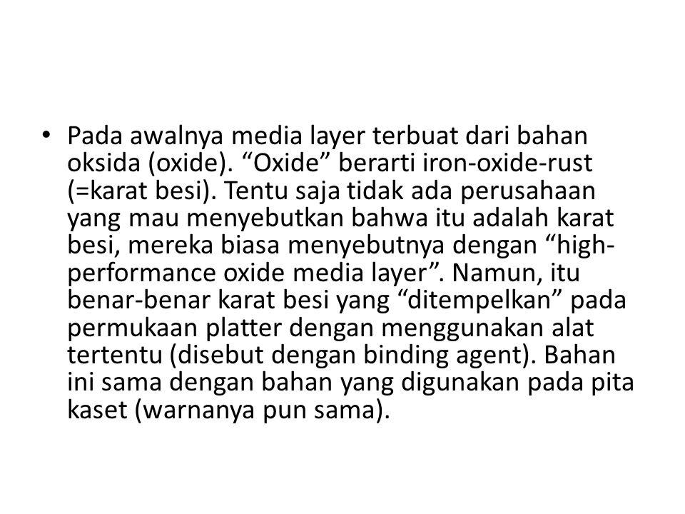 • Pada awalnya media layer terbuat dari bahan oksida (oxide).