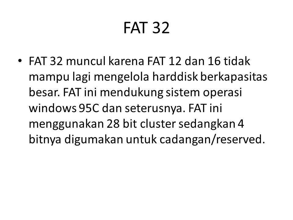 FAT 32 • FAT 32 muncul karena FAT 12 dan 16 tidak mampu lagi mengelola harddisk berkapasitas besar. FAT ini mendukung sistem operasi windows 95C dan s