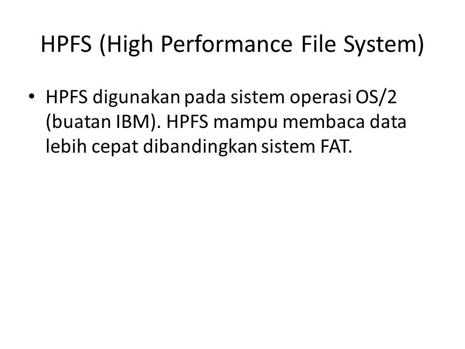 HPFS (High Performance File System) • HPFS digunakan pada sistem operasi OS/2 (buatan IBM). HPFS mampu membaca data lebih cepat dibandingkan sistem FA