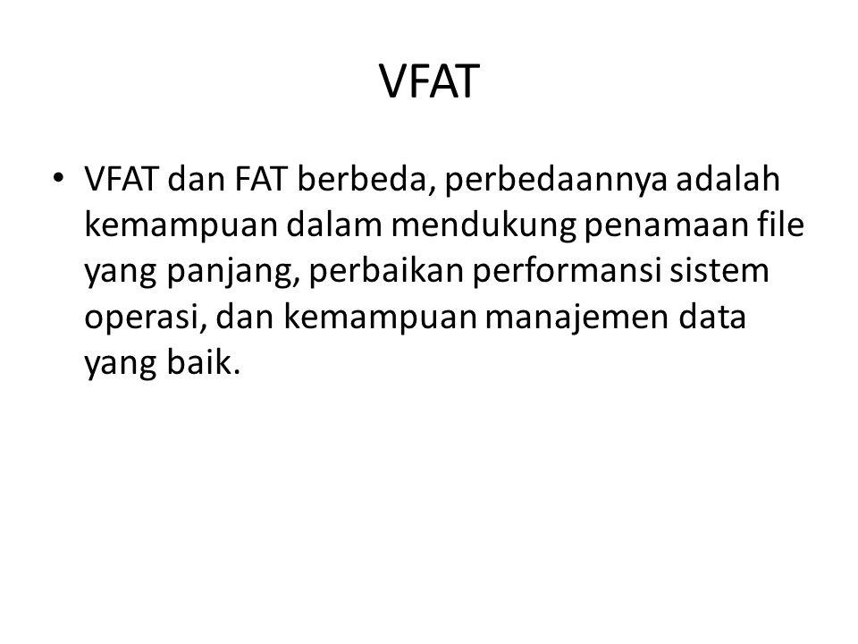 VFAT • VFAT dan FAT berbeda, perbedaannya adalah kemampuan dalam mendukung penamaan file yang panjang, perbaikan performansi sistem operasi, dan kemam