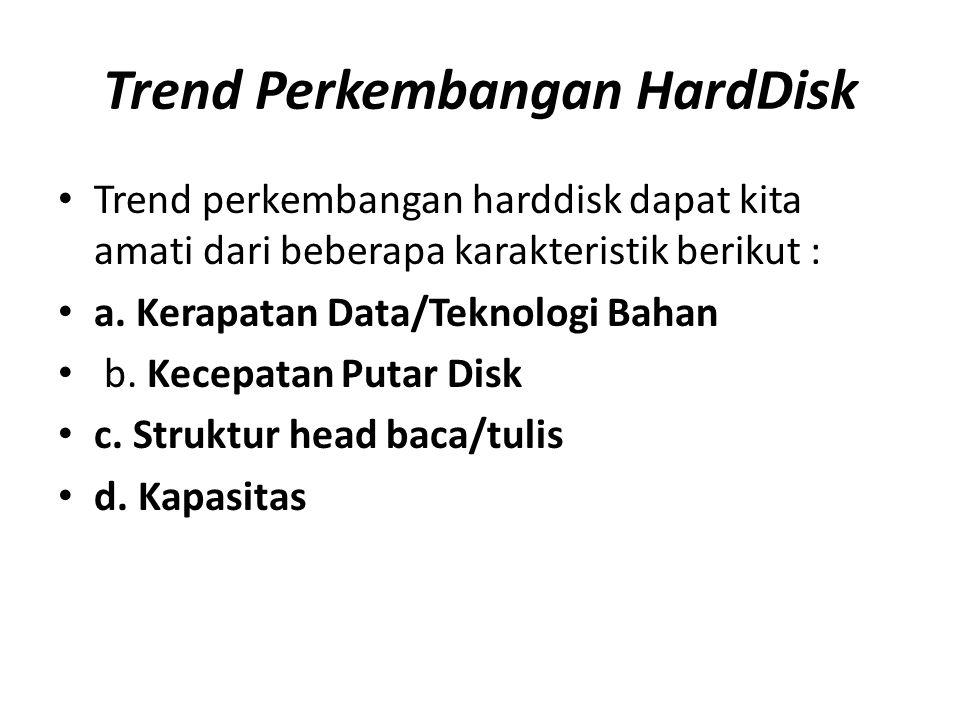 Trend Perkembangan HardDisk • Trend perkembangan harddisk dapat kita amati dari beberapa karakteristik berikut : • a. Kerapatan Data/Teknologi Bahan •