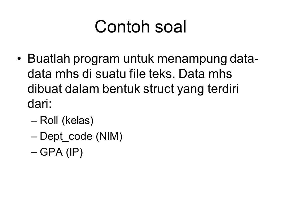 Contoh soal •Buatlah program untuk menampung data- data mhs di suatu file teks.