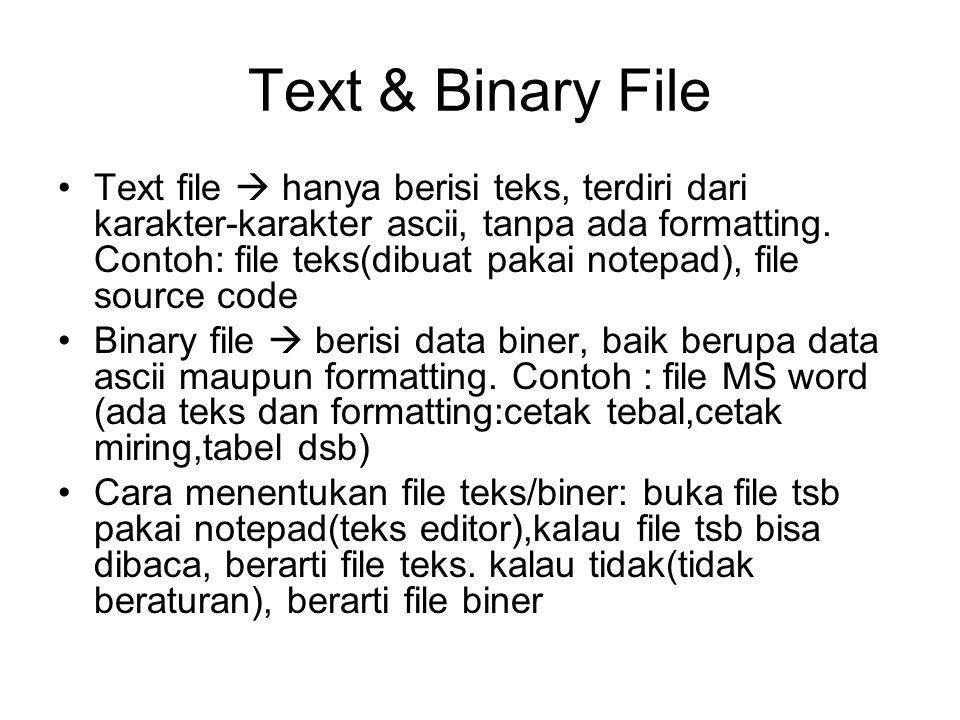 Bagaimana kita memperlakukan file di C: File yg tersimpan di disk link Pointer to File : Alokasi Memori komputer Utk memproses file Proses open file: Membuat link antara File dgn pointer to file DISK MEMORI Proses close file: Memutus link file - pointer