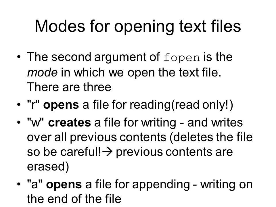 Modes for opening text files •The second argument of fopen is the mode in which we open the text file. There are three •