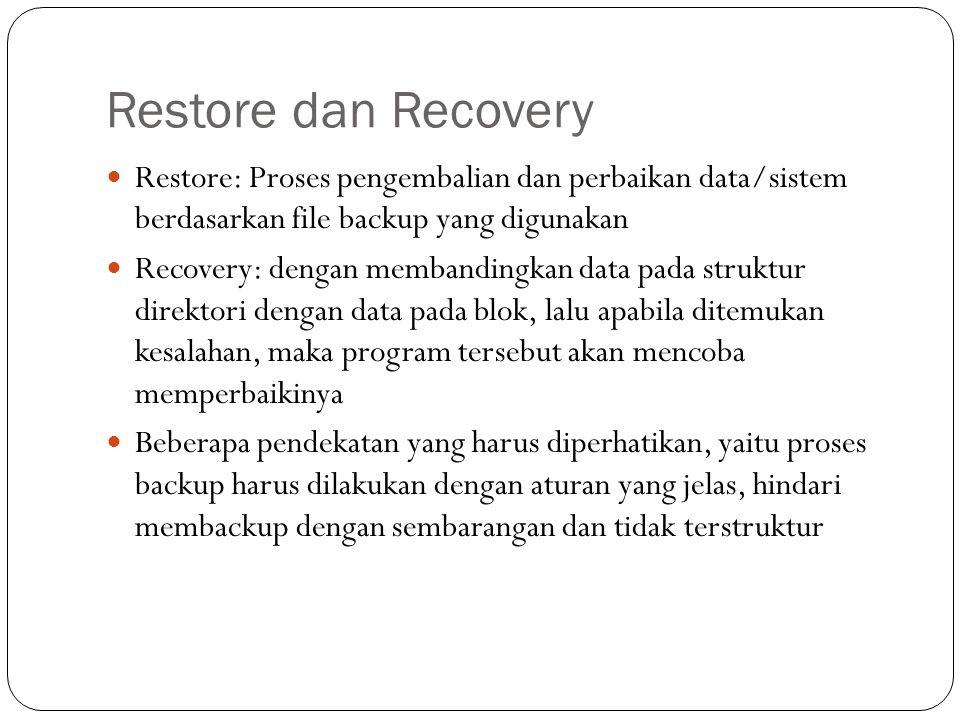 Restore dan Recovery  Restore: Proses pengembalian dan perbaikan data/sistem berdasarkan file backup yang digunakan  Recovery: dengan membandingkan