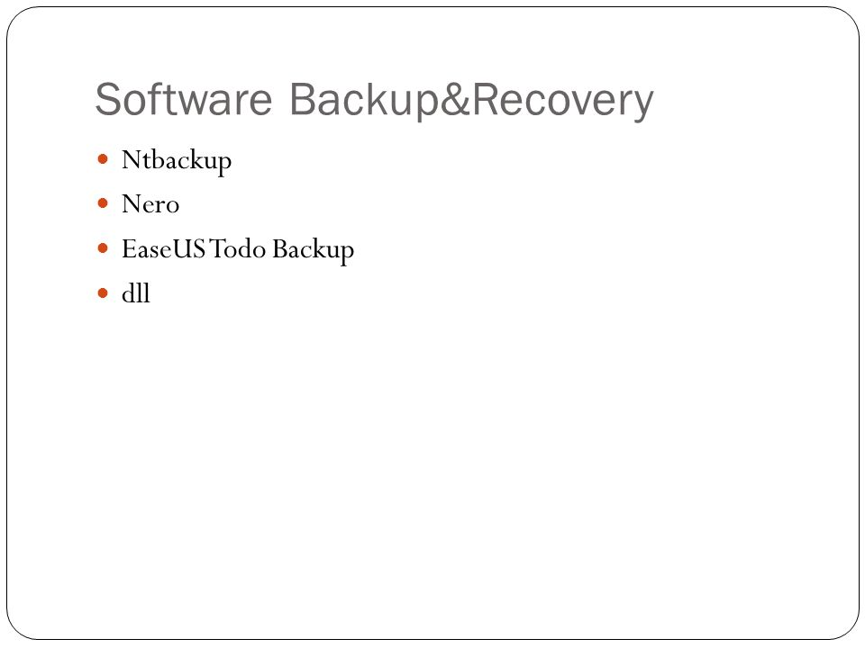 Software Backup&Recovery  Ntbackup  Nero  EaseUS Todo Backup  dll