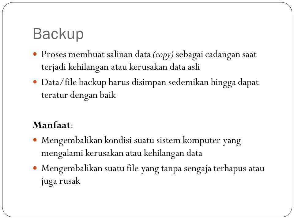 Backup  Proses membuat salinan data (copy) sebagai cadangan saat terjadi kehilangan atau kerusakan data asli  Data/file backup harus disimpan sedemi