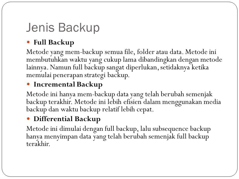 Jenis Backup  Full Backup Metode yang mem-backup semua file, folder atau data. Metode ini membutuhkan waktu yang cukup lama dibandingkan dengan metod