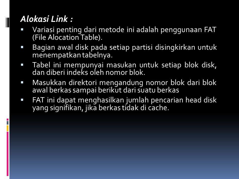 Alokasi Link :  Variasi penting dari metode ini adalah penggunaan FAT (File Alocation Table).  Bagian awal disk pada setiap partisi disingkirkan unt