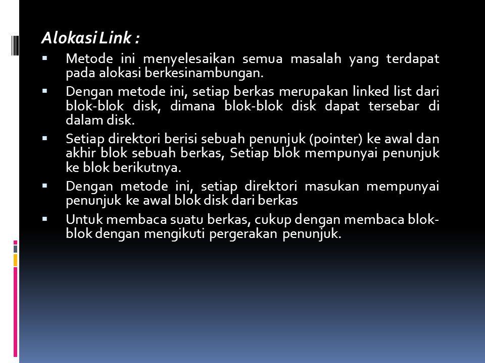 Alokasi Link :  Metode ini menyelesaikan semua masalah yang terdapat pada alokasi berkesinambungan.  Dengan metode ini, setiap berkas merupakan link
