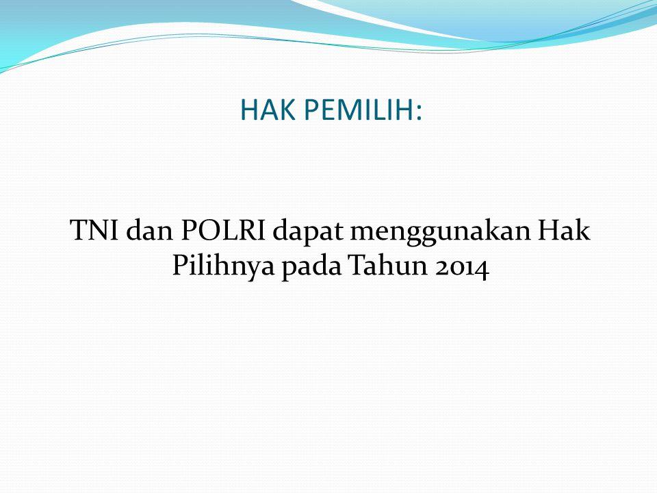 HAK PEMILIH: TNI dan POLRI dapat menggunakan Hak Pilihnya pada Tahun 2014