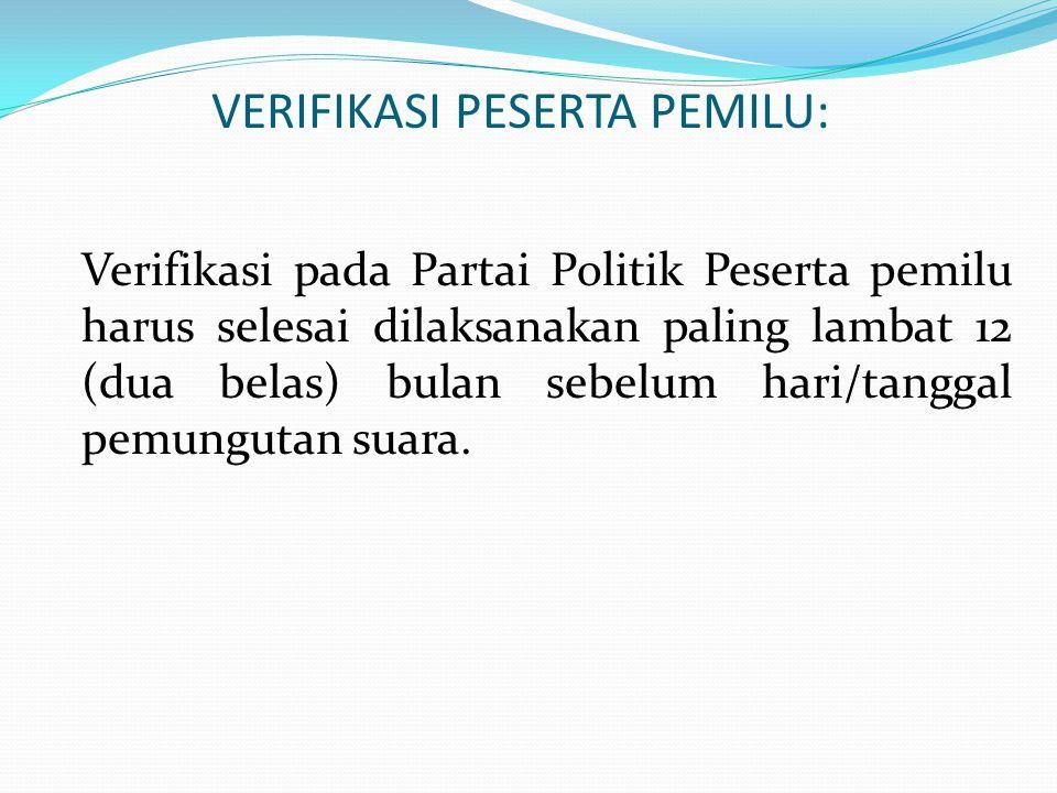 VERIFIKASI PESERTA PEMILU: Verifikasi pada Partai Politik Peserta pemilu harus selesai dilaksanakan paling lambat 12 (dua belas) bulan sebelum hari/tanggal pemungutan suara.