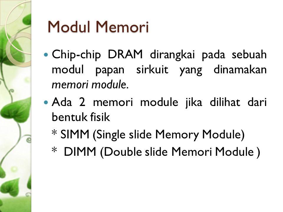 Modul Memori  Chip-chip DRAM dirangkai pada sebuah modul papan sirkuit yang dinamakan memori module.  Ada 2 memori module jika dilihat dari bentuk f