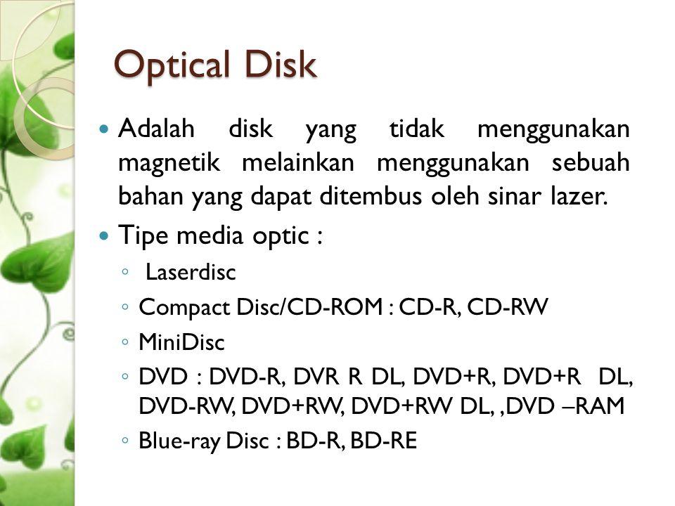 Cont'd Optical Disk  CD-ROM (Compact Disc- Read Only Memory) adalah sebuah priringan kompak dari jenis optical disk yang dapat menyimpan data cukup besar.