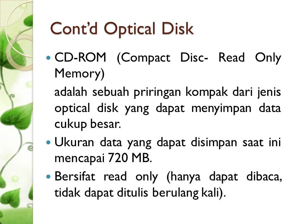 Cont'd Optical Disk  DVD Merupakan sebuah media penyimpanan optical disk yang dapat digunakan untuk penyimpanan data termasuk film dengan kualitas video dan suara yang tinggi.