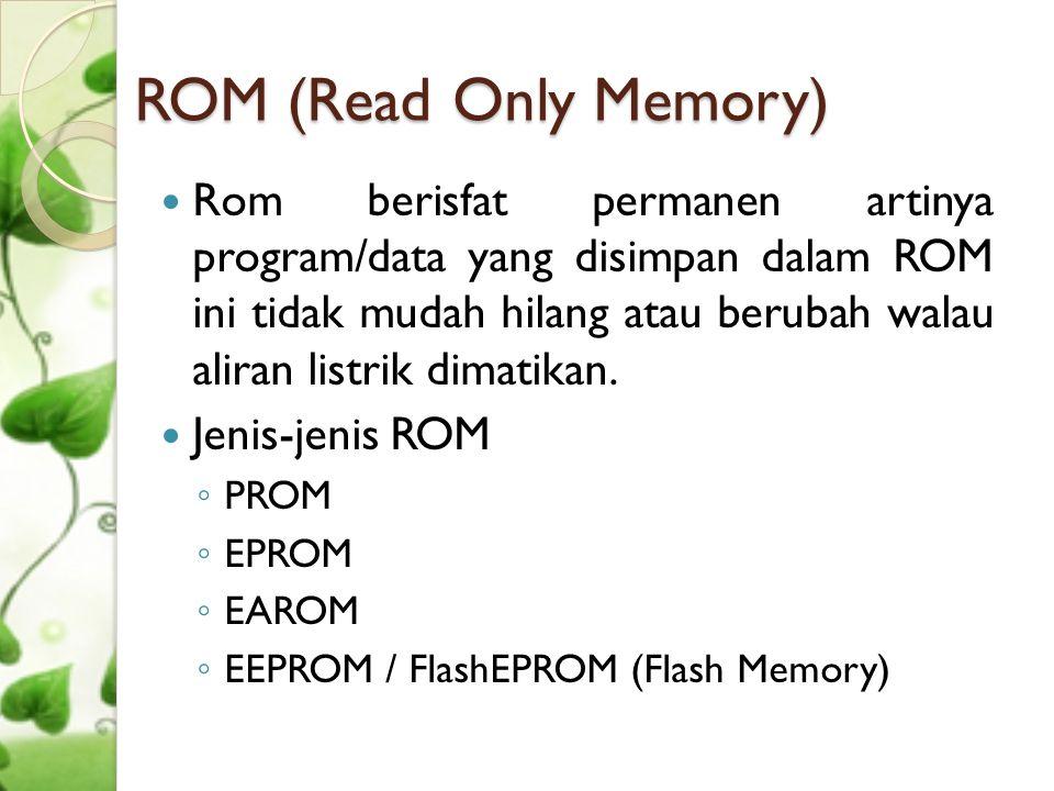 Cont'd  PROM (Programmable read only memory) dapat diprogram oleh pemakai tetapi hanya dapat ditulis sekali saja dan tidak dapat dihapus.