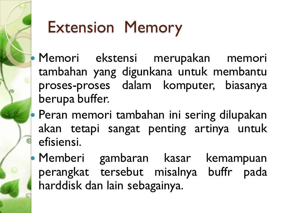 Extension Memory  Memori ekstensi merupakan memori tambahan yang digunkana untuk membantu proses-proses dalam komputer, biasanya berupa buffer.  Per