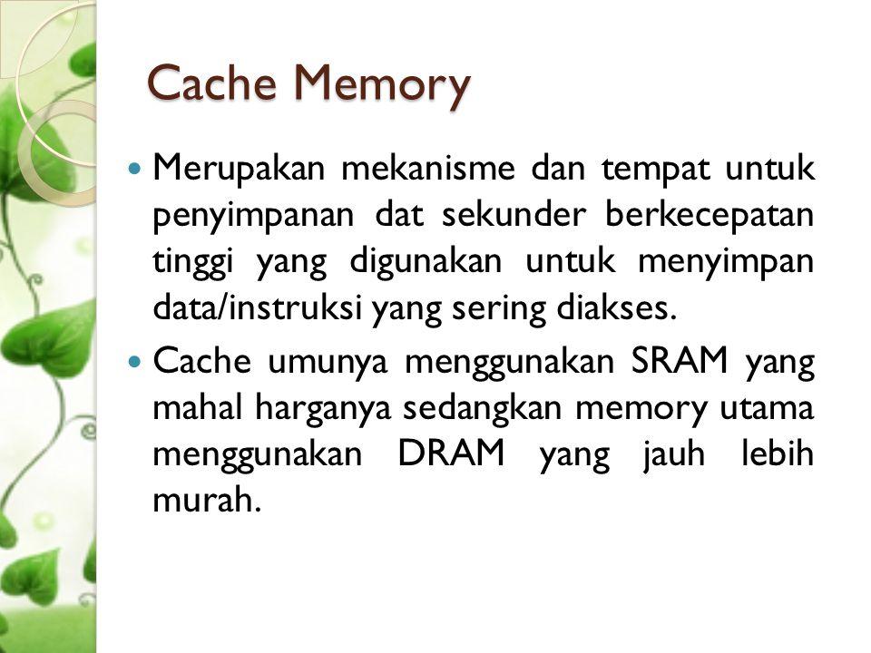 Cache Memory  Merupakan mekanisme dan tempat untuk penyimpanan dat sekunder berkecepatan tinggi yang digunakan untuk menyimpan data/instruksi yang se