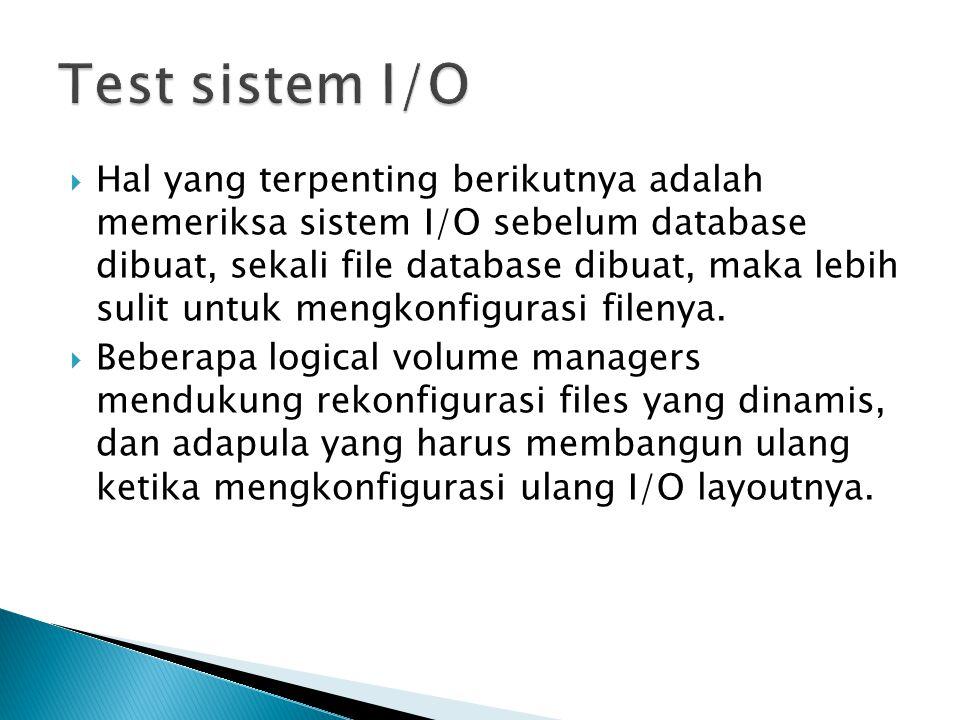  Hal yang terpenting berikutnya adalah memeriksa sistem I/O sebelum database dibuat, sekali file database dibuat, maka lebih sulit untuk mengkonfigur