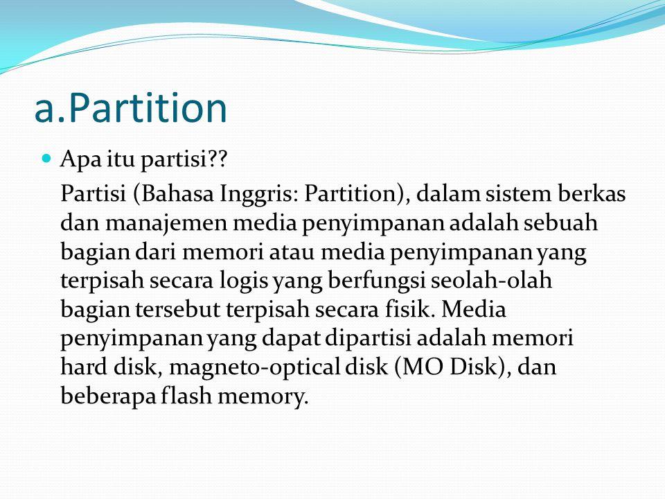  Partisi dibuat ketika pengguna membuatnya dengan menggunakan utilitas partisi dan memformatnya dengan memberinya sebuah sistem berkas tertentu.