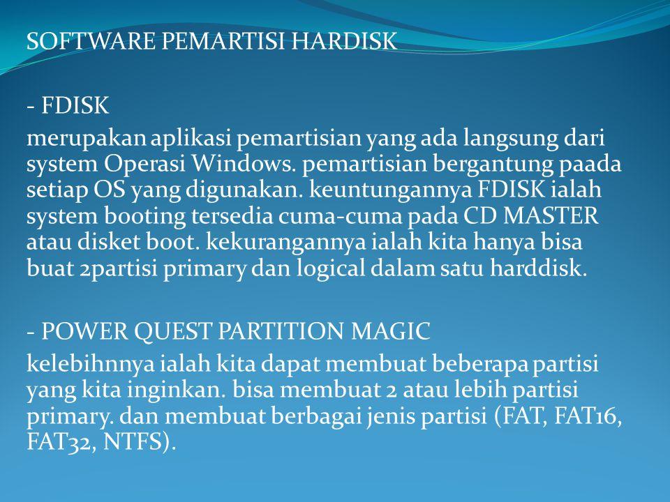 SOFTWARE PEMARTISI HARDISK - FDISK merupakan aplikasi pemartisian yang ada langsung dari system Operasi Windows.