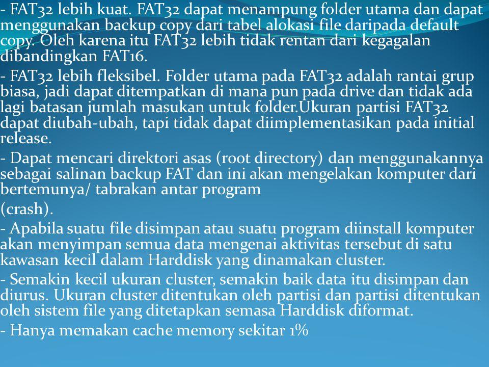 - FAT32 lebih kuat.