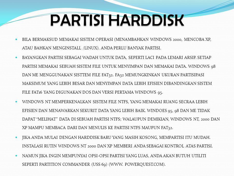 PARTISI HARDDISK  BILA BERMAKSUD MEMAKAI SISTEM OPERASI (MENAMBAHKAN WINDOWS 2000, MENCOBA XP, ATAU BAHKAN MENGINSTALL /LINUX).