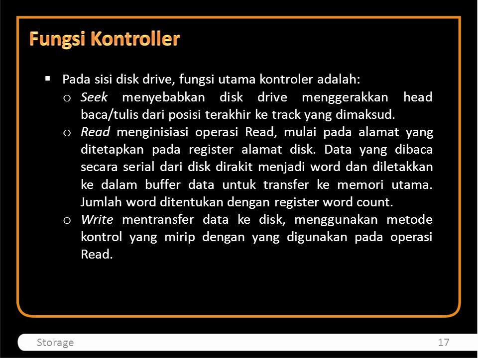  Pada sisi disk drive, fungsi utama kontroler adalah: o Seek menyebabkan disk drive menggerakkan head baca/tulis dari posisi terakhir ke track yang d