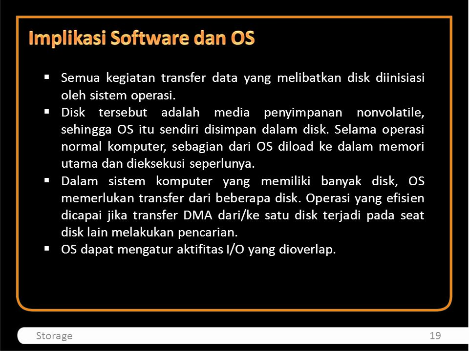  Semua kegiatan transfer data yang melibatkan disk diinisiasi oleh sistem operasi.  Disk tersebut adalah media penyimpanan nonvolatile, sehingga OS