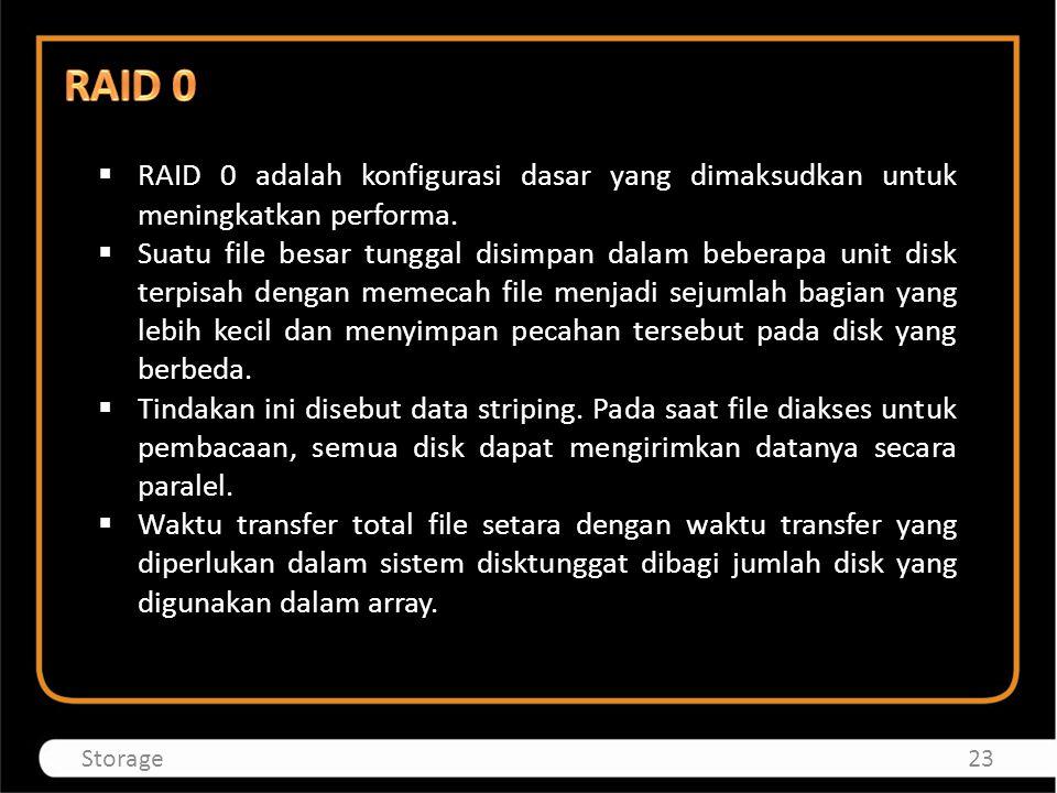 RAID 0 adalah konfigurasi dasar yang dimaksudkan untuk meningkatkan performa.  Suatu file besar tunggal disimpan dalam beberapa unit disk terpisah