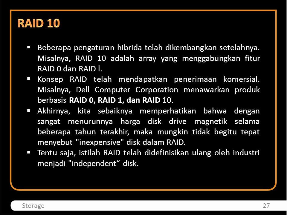  Beberapa pengaturan hibrida telah dikembangkan setelahnya. Misalnya, RAID 10 adalah array yang menggabungkan fitur RAID 0 dan RAID l.  Konsep RAID