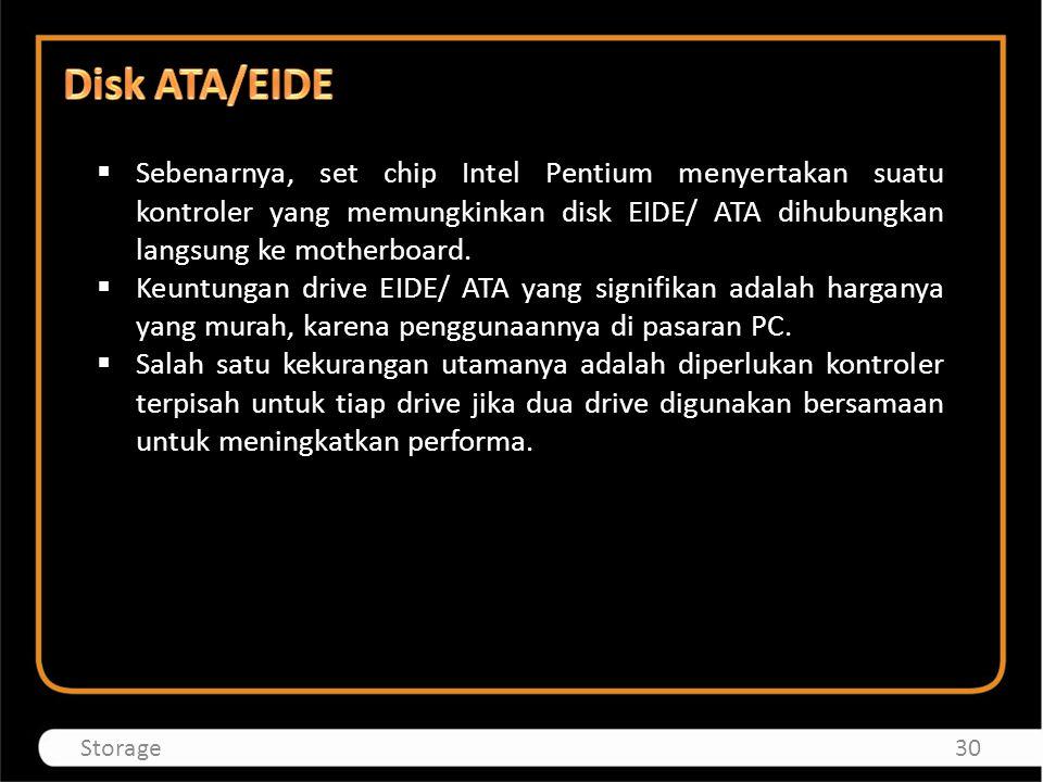  Sebenarnya, set chip Intel Pentium menyertakan suatu kontroler yang memungkinkan disk EIDE/ ATA dihubungkan langsung ke motherboard.  Keuntungan dr