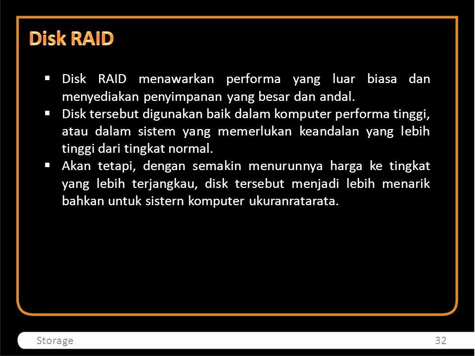  Disk RAID menawarkan performa yang luar biasa dan menyediakan penyimpanan yang besar dan andal.  Disk tersebut digunakan baik dalam komputer perfor