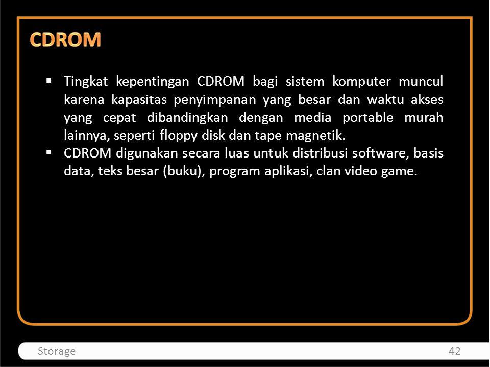  Tingkat kepentingan CDROM bagi sistem komputer muncul karena kapasitas penyimpanan yang besar dan waktu akses yang cepat dibandingkan dengan media p