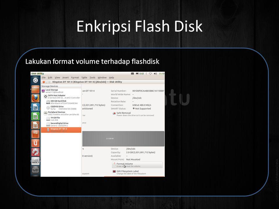 Enkripsi Flash Disk Lakukan format volume terhadap flashdisk