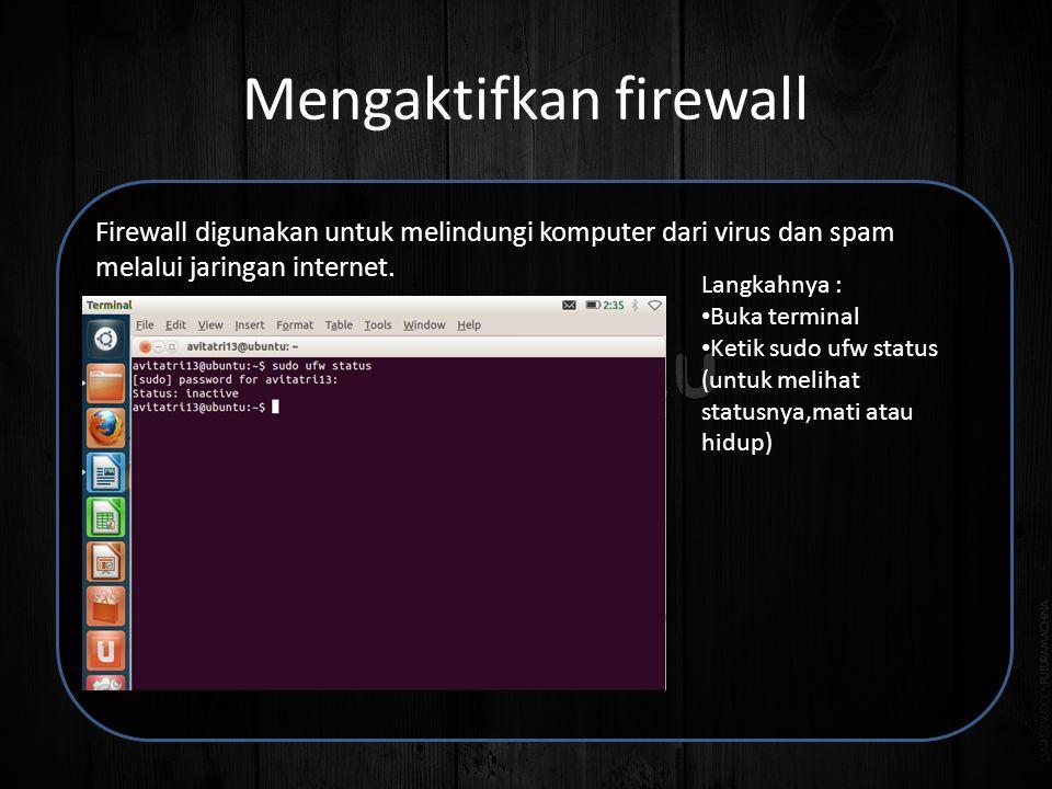 Mengaktifkan firewall Firewall digunakan untuk melindungi komputer dari virus dan spam melalui jaringan internet.