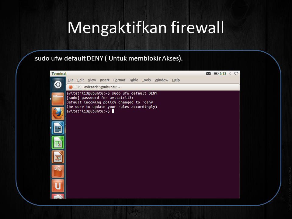 Mengaktifkan firewall sudo ufw default DENY ( Untuk memblokir Akses).