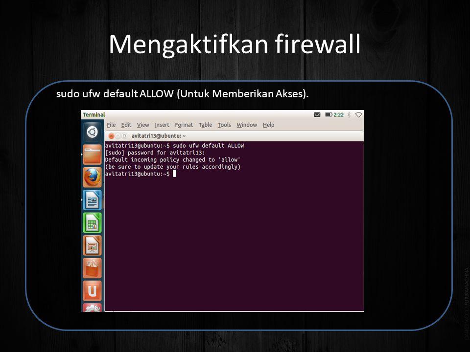 Mengaktifkan firewall sudo ufw default ALLOW (Untuk Memberikan Akses).