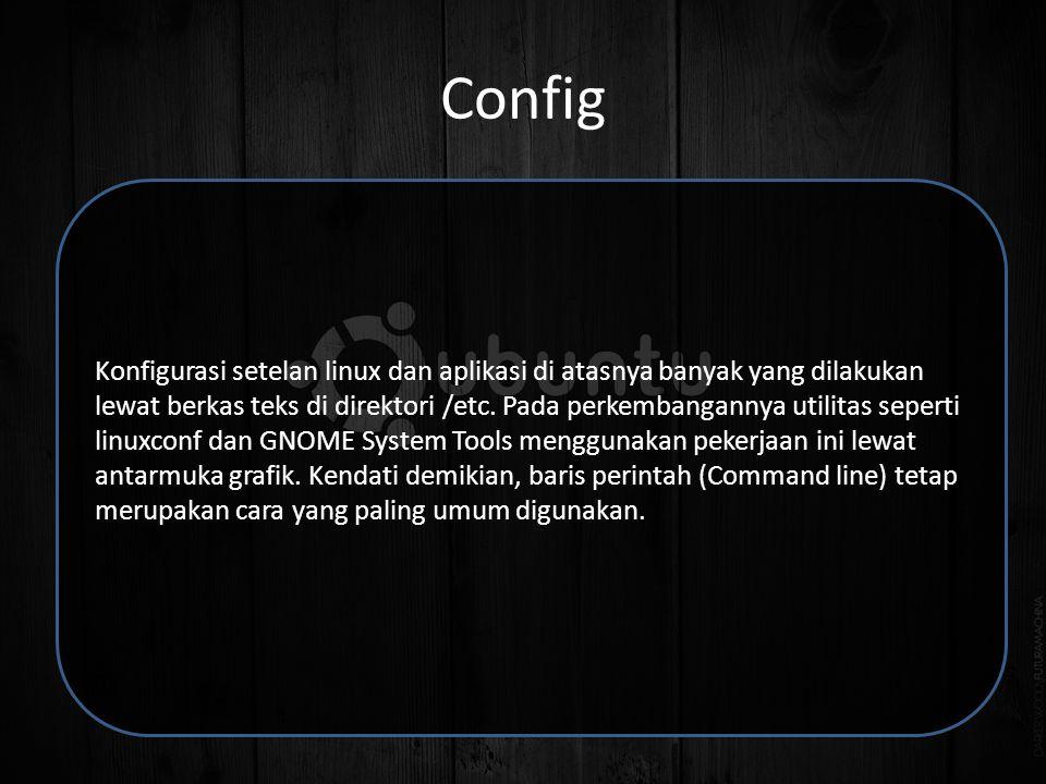 Config Konfigurasi setelan linux dan aplikasi di atasnya banyak yang dilakukan lewat berkas teks di direktori /etc.
