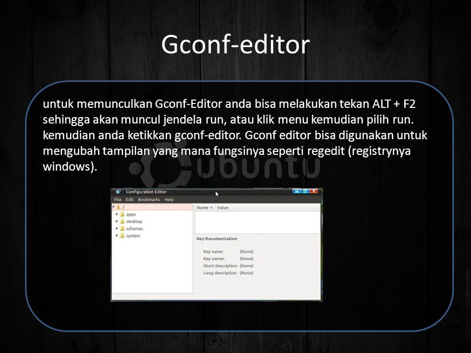Gconf-editor untuk memunculkan Gconf-Editor anda bisa melakukan tekan ALT + F2 sehingga akan muncul jendela run, atau klik menu kemudian pilih run.