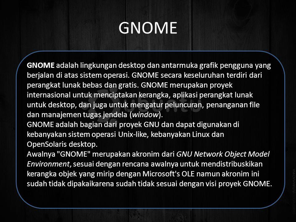GNOME GNOME adalah lingkungan desktop dan antarmuka grafik pengguna yang berjalan di atas sistem operasi.