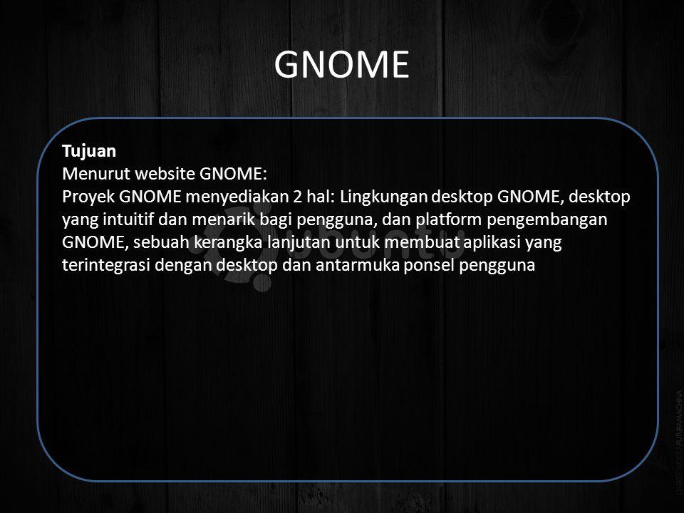 GNOME Tujuan Menurut website GNOME: Proyek GNOME menyediakan 2 hal: Lingkungan desktop GNOME, desktop yang intuitif dan menarik bagi pengguna, dan platform pengembangan GNOME, sebuah kerangka lanjutan untuk membuat aplikasi yang terintegrasi dengan desktop dan antarmuka ponsel pengguna