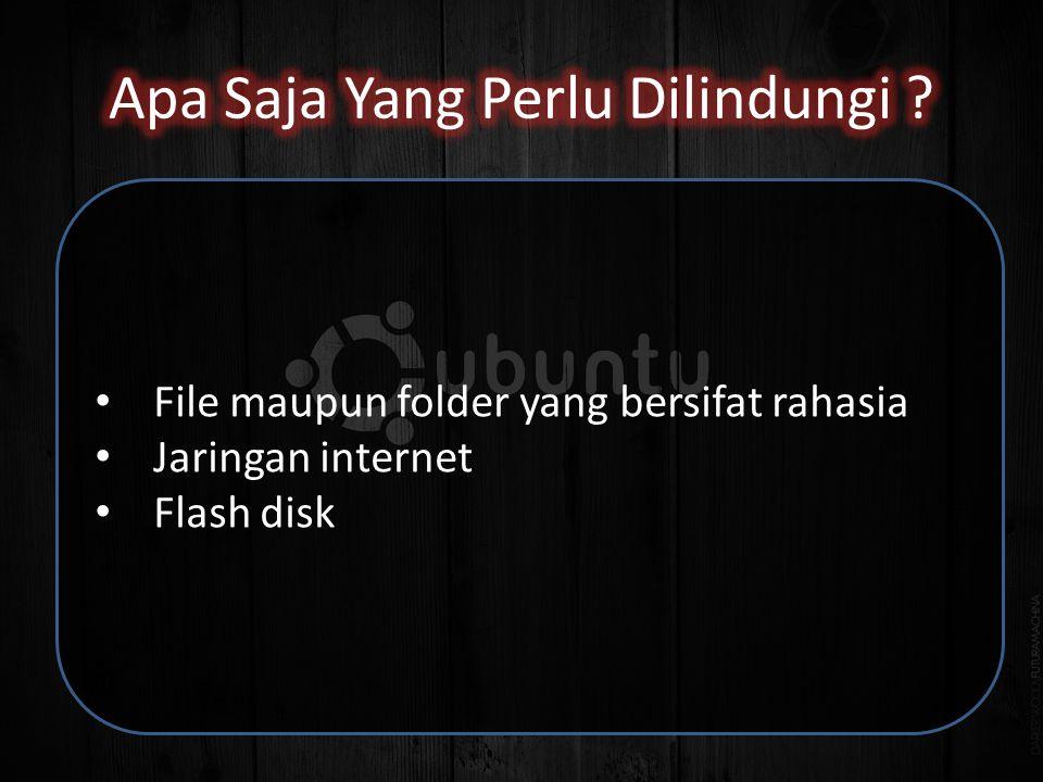 • File maupun folder yang bersifat rahasia • Jaringan internet • Flash disk