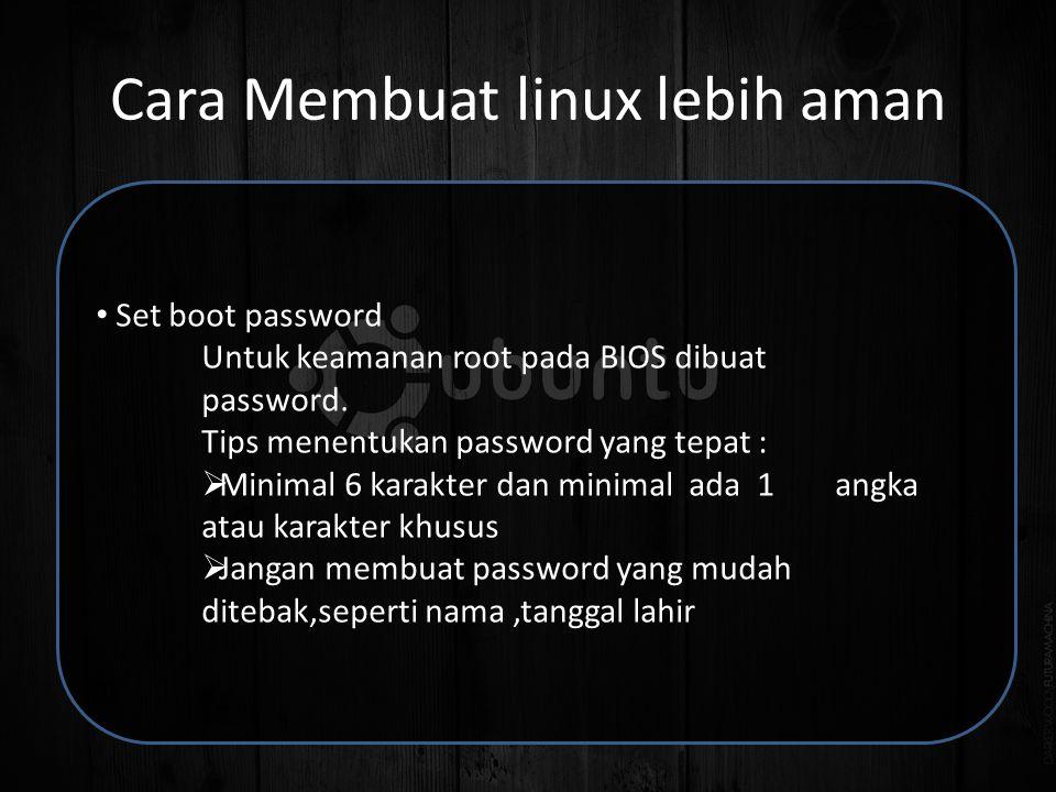 Cara Membuat linux lebih aman • Set boot password Untuk keamanan root pada BIOS dibuat password.