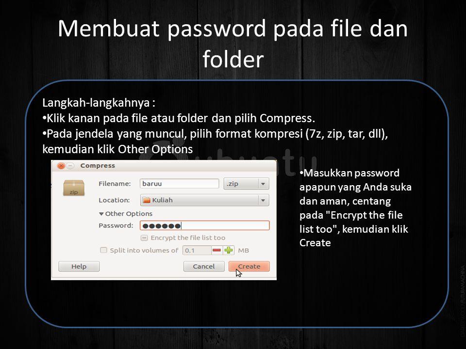 Membuat password pada file dan folder Langkah-langkahnya : • Klik kanan pada file atau folder dan pilih Compress.