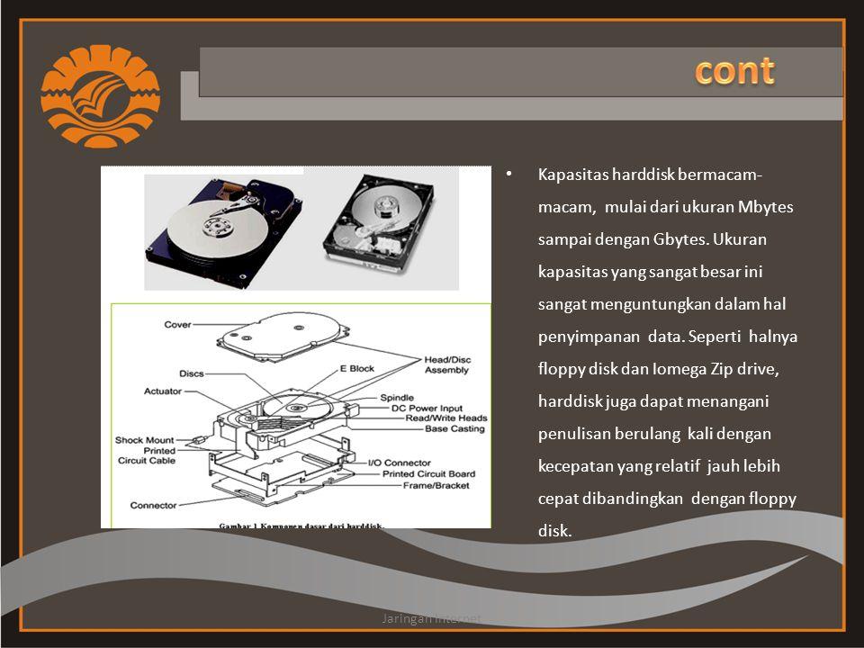 • Kapasitas harddisk bermacam- macam, mulai dari ukuran Mbytes sampai dengan Gbytes.