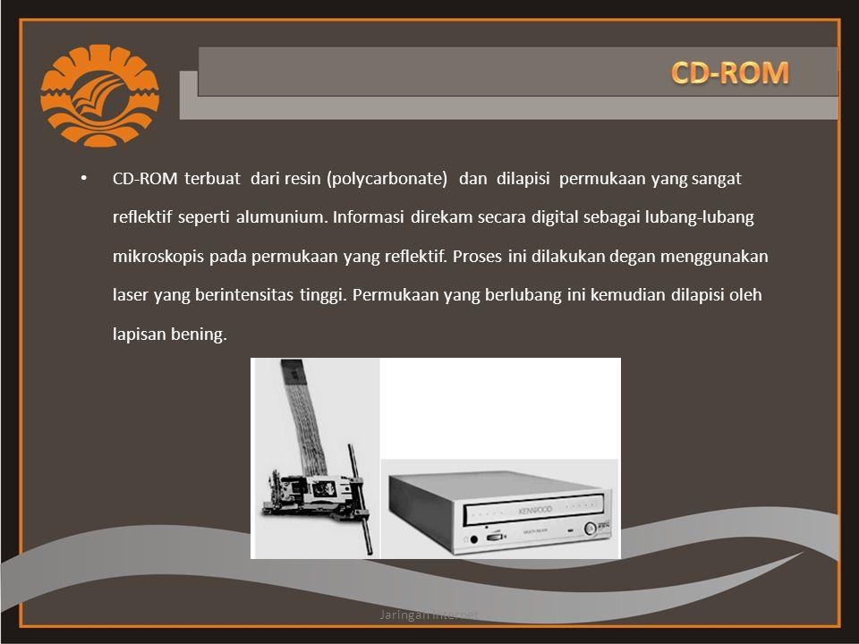 • CD-ROM terbuat dari resin (polycarbonate) dan dilapisi permukaan yang sangat reflektif seperti alumunium. Informasi direkam secara digital sebagai l